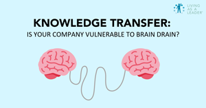 Knowledge Transfer: Is Your Company Vulnerable to Brain Drain?
