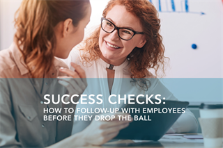 Success Checks: How to Follow-up with Employees so They Don't Drop the Ball