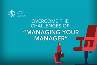 Overcome the Challenges of Managing Your Manager