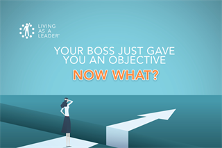 Your Boss Just Gave You an Objective. Now What?