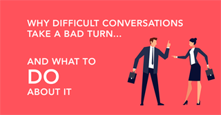 Why Difficult Conversations Take A Bad Turn… and What To Do About It