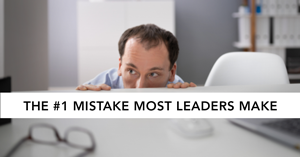 The #1 Mistake Most Leaders Make