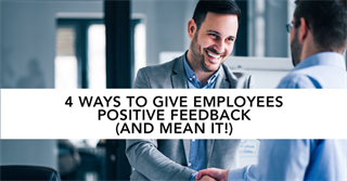 4 Ways to Give Employees Positive Feedback (And Mean It!)