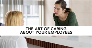 The Art of Caring About Your Employees