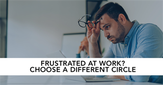 Frustrated at Work? Choose a Different Circle