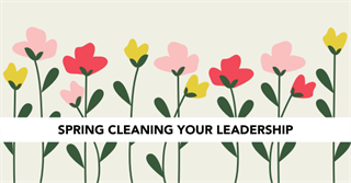 Spring Cleaning Your Leadership